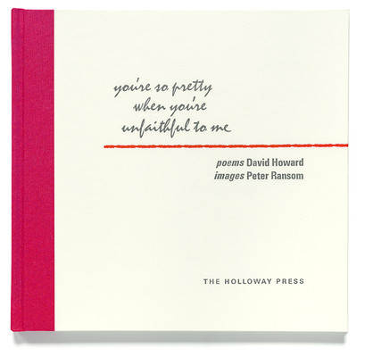 David Howard and Peter Ransom, you're so pretty when you're unfaithful to me, Holloway Press, Auckland, 2012. Collection Robert and Barbara Stewart Library and Archives, Christchurch Art Gallery Te Puna o Waiwhetu.