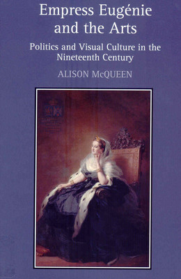 Empress Eugénie and the arts: politics and visual culture in the nineteenth century by Alison McQueen (Ashgate, 2011)