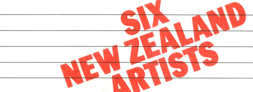 Six New Zealand artists: John Panting, Stephen Furlonger, Boyd Webb, Terry Powell, Darcy Lange and Ken Griffiths