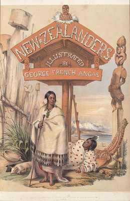 George French Angas The New Zealanders Illustrated, London, 1847, Christchurch City Libraries Ngā Kete Wānanga-o-Ōtautahi
