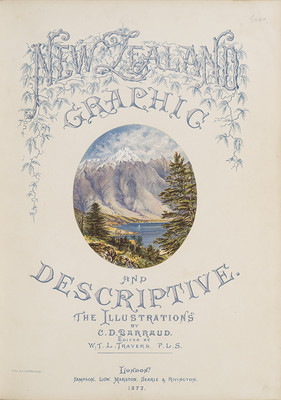 Charles Barraud, title page from New Zealand Graphic and Descriptive, London, 1877. Peter Dunbar Collection, Robert and Barbara Stewart Library and Archives, Christchurch Art Gallery Te Puna o Waiwhetū.