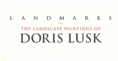 Landmarks: The Landscape Paintings of Doris Lusk